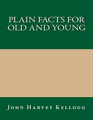 Plain Facts for Old and Young (1490911804) by John Harvey Kellogg