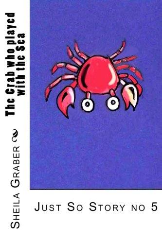 The Crab who played with the Sea: Just So Story no 5 (The Just So Stories) (Volume 5) (9781490911892) by KIpling, Rudyard; Graber, Sheila