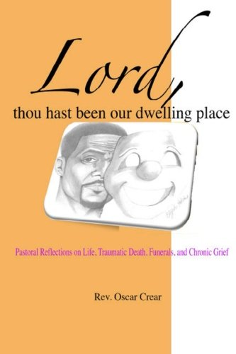 9781490913810: Lord, Thou Hast Been Our Dwelling Place: Pastoral Reflections on Life, Traumatic Death, Funerals and Chronic Grief