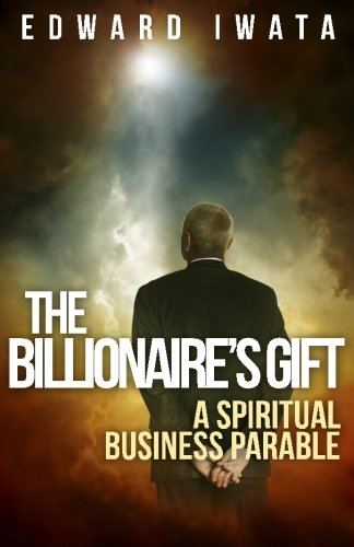 9781490916545: The Billionaire's Gift: A Spiritual Business Parable
