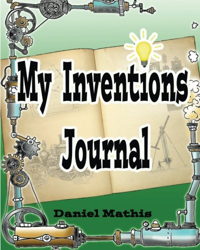 My Inventions Journal: Blank Book To Fill With My Cool Invention Ideas and Drawings: Daniel Mathis