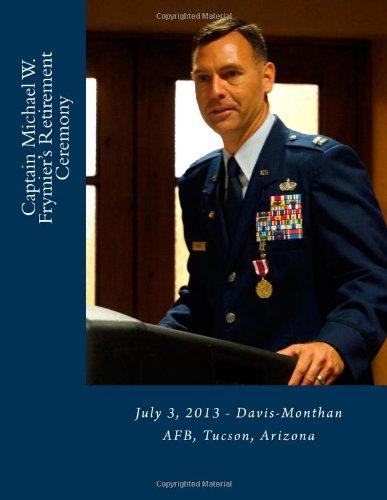 9781490918716: Captain Michael W. Frymier's Retirement Ceremony: July 3, 2013 - Davis-Monthan AFB, Tucson, Arizona