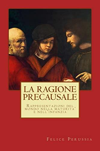 La ragione precausale: Rappresentazioni del mondo nella maturita' e nell'infanzia (Psicotecnica Papers) (Volume 6) (Italian Edition) (1490920994) by Felice Perussia
