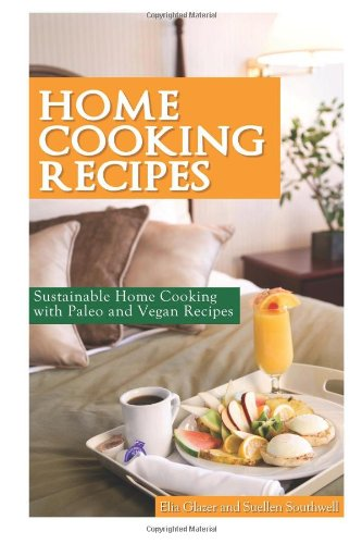 9781490923390: Home Cooking Recipes: Sustainable Home Cooking with Paleo and Vegan Recipes