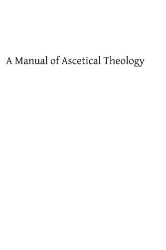 9781490924779: A Manual of Ascetical Theology: or The Supernatural Life of the Soul on Earth and in Heaven
