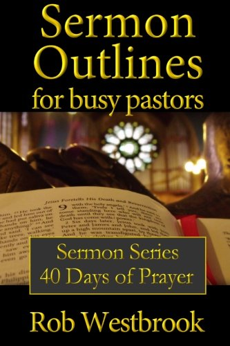 9781490925561: Sermon Outlines for Busy Pastors: 40 Days of Prayer Sermon Series