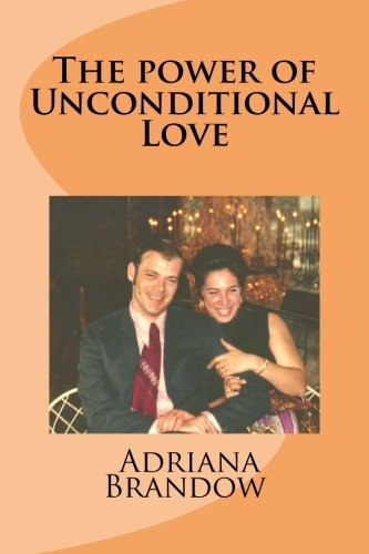 9781490926926: The power of Unconditional Love: A sincere, emotional and sometimes humorous account of a woman's life and her ability to face many of life's ... special man's love and devotion towards her.