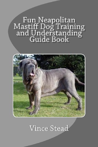 9781490927497: Fun Neapolitan Mastiff Dog Training and Understanding Guide Book
