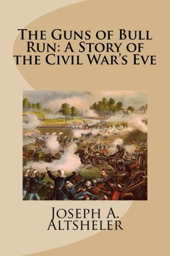 The Guns of Bull Run: A Story of the Civil War's Eve: Altsheler, Joseph A.