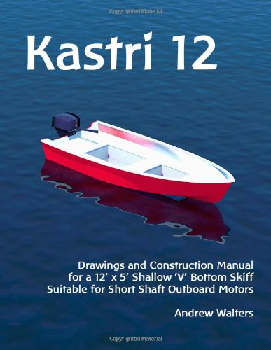 9781490929941: 'Kastri 12' - Drawings and Construction Manual: Drawings and Construction Manual for a 12' x 5' Shallow 'V' Bottom Skiff Suitable for Short Shaft Outboard Motors