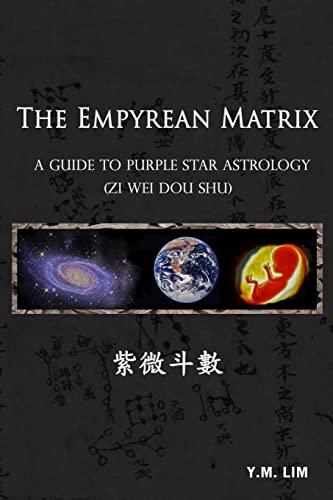 9781490930916: The Empyrean Matrix: A Guide to Purple Star Astrology (Zi Wei Dou Shu)