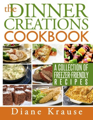9781490931210: The Dinner Creations Cookbook: A Collection of Freezer-Friendly Recipes