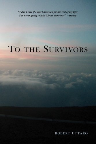 9781490931661: To the Survivors: One Man's Journey as a Rape Crisis Counselor with True Stories of Sexual Violence