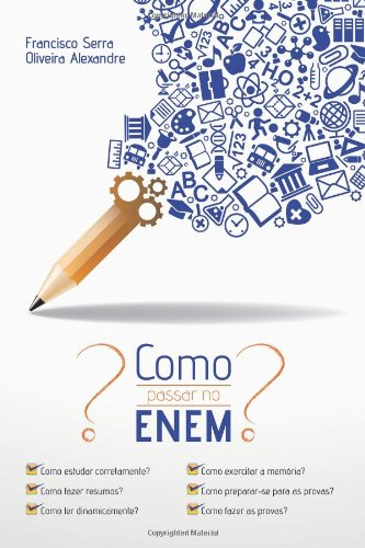 Como Passar no ENEM (Portuguese Edition): Francisco Serra Oliveira Alexandre