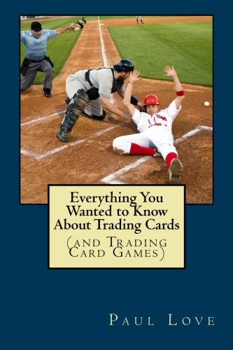 9781490934099: Everything You Wanted to Know About Trading Cards: (and Trading Card Games)
