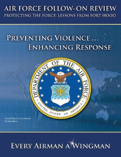 9781490938851: Air Force Follow-on Review – Protecting the Force: Lessons from Fort Hood – Preventing Violence ... Enhancing Response
