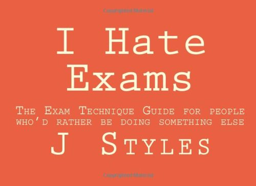 9781490939063: I Hate Exams: The Exam Technique Guide for people who'd rather be doing something else