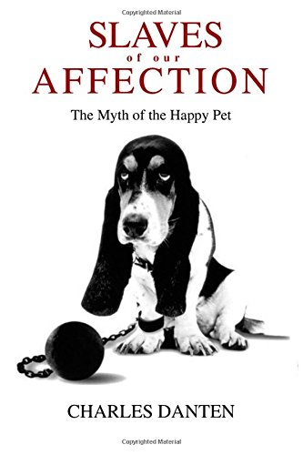 9781490942759: Slaves of Our Affection: The Myth of the Happy Pet