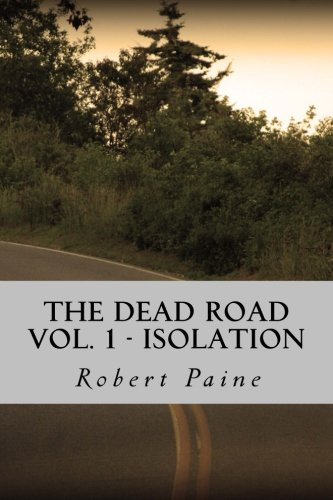 9781490943299: The Dead Road: Vol. 1 - Isolation
