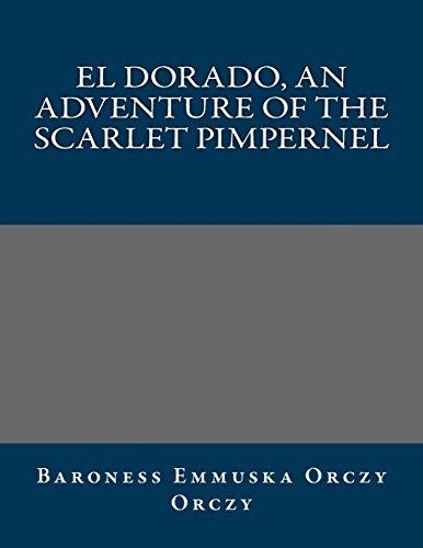 9781490945156: El Dorado, an adventure of the Scarlet Pimpernel