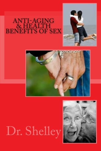 9781490947051: Anti-Aging & Health Benefits of Sex: Doctoral Dissertation