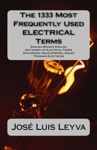 9781490949246: The 1333 Most Frequently Used ELECTRICAL Terms: English-Spanish-English Dictionary of Electrical Terms - Diccionario Inglés-Español-Inglés - Términos ... Used Terms) (English and Spanish Edition)