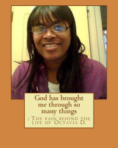 9781490949772: God has brought me through so many things: : The pain behind the life of Octavia D.