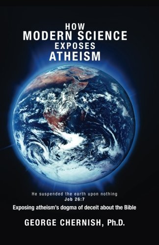 9781490950075: How Modern Science Exposes Atheism