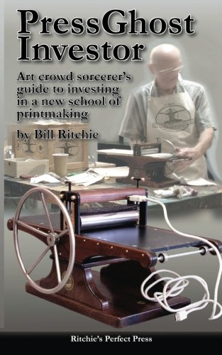 9781490950143: PressGhost Investor Guide: Art crowd sorcerer's guide to investing in a new school of printmaking