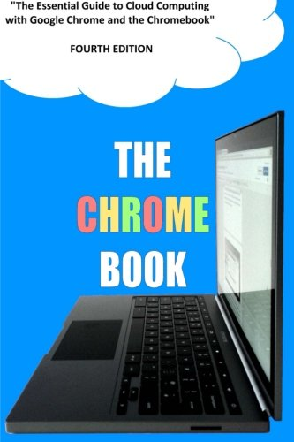 9781490951751: The Chrome Book (Fourth Edition): The Essential Guide to Cloud Computing with Google Chrome and the Chromebook