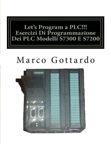 9781490951836: Let's Program a PLC!!! Esercizi Di Programmazione Dei PLC Modelli S7300 E S7200 (Italian Edition)