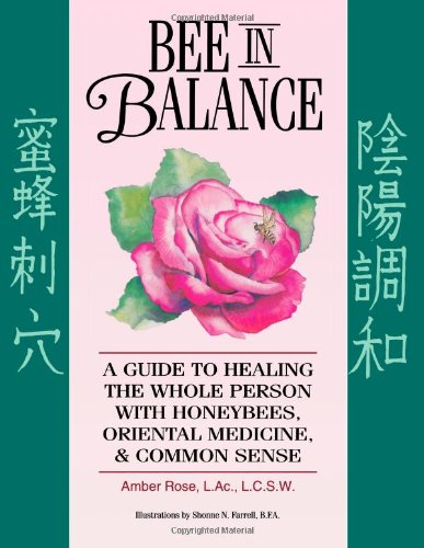 9781490952666: Bee In Balance: A Guide To Healing The Whole Person With Honeybees, Oriental Medicine, & Common Sense