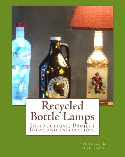 9781490952819: Recycled Bottle Lamps: Instructions, Project Ideas and Inspirations: Recycled Bottle Lamps: Instructions, Project Ideas and Inspirations