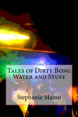 Tales of Dirty Bong Water and Stuff: Stephanie Mamo