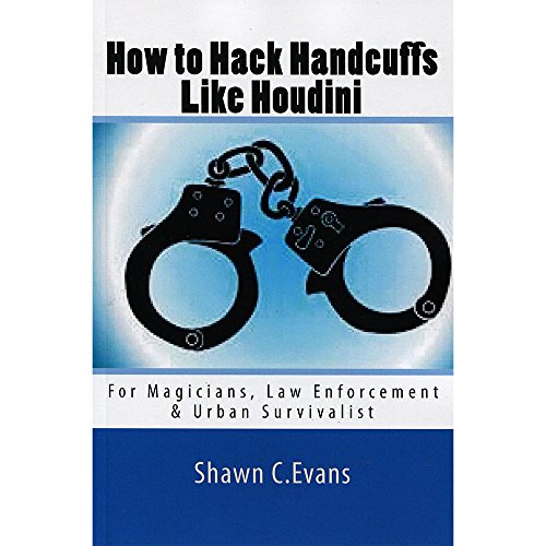 9781490955568: How to Hack Handcuffs Like Houdini: For Magicians, Law Enforcement & Urban Survivalist