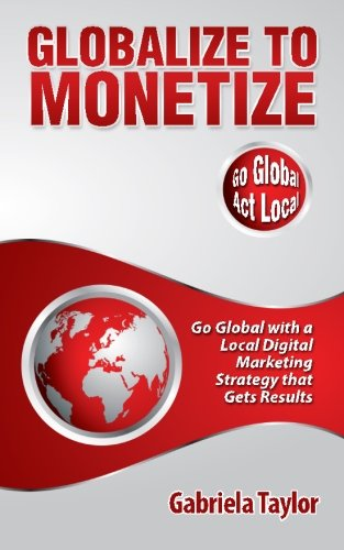 9781490956725: Globalize to Monetize
