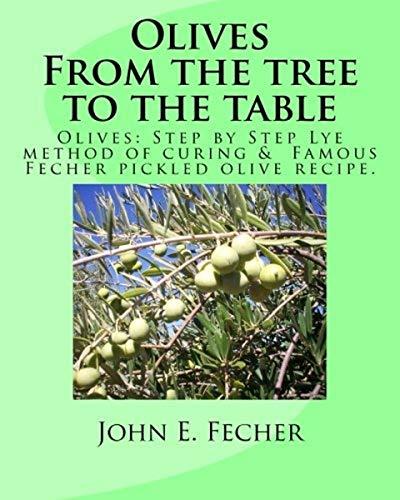 9781490958057: Olives:           From the tree to the table: Olives: Step by Step Lye method of curing.  Famous Fecher pickled olive recipe.