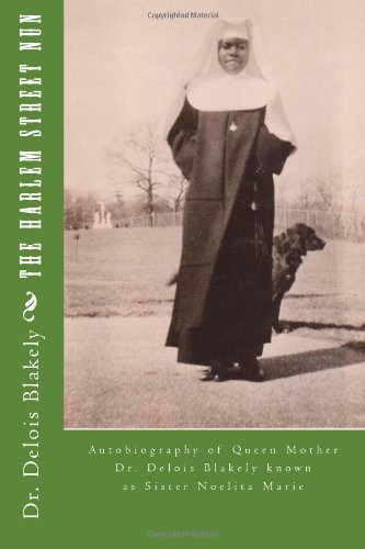 9781490958118: The Harlem Street Nun: Autobiography of Queen Mother Dr. Delois Blakely