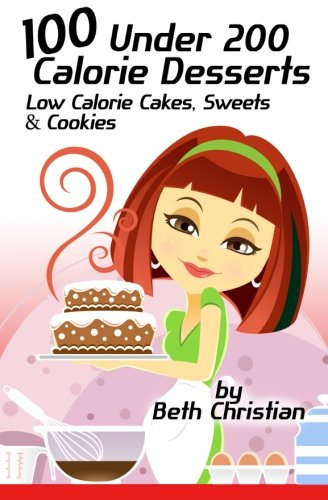 9781490961347: 100 Under 200 Calorie Desserts: Low Calorie Cakes, Sweets & Cookies