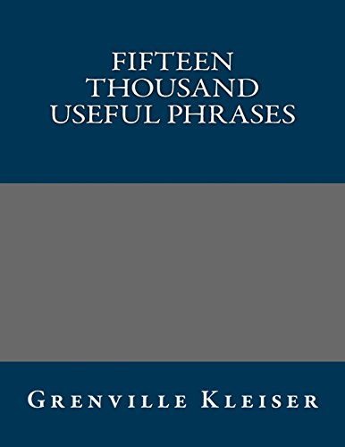 Fifteen Thousand Useful Phrases (1490963588) by Grenville Kleiser
