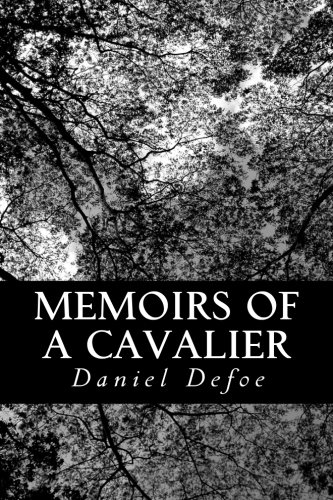 9781490967738: Memoirs of a Cavalier: A Military Journal of the Wars in Germany, and the Wars in England. From the Year 1632 to the Year 1648.