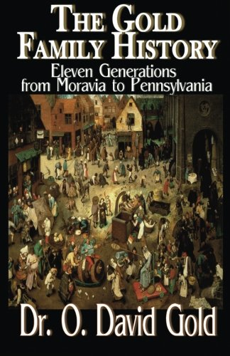 9781490969411: The Gold Family History: Eleven Generations from Moravia to Pennsylvania