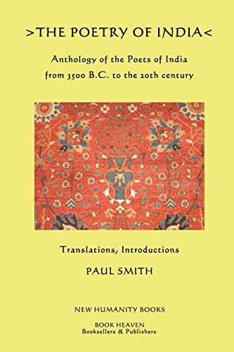 9781490969725: The Poetry of India: Anthology of the Poets of India from 3500 B.C. to the 20th century