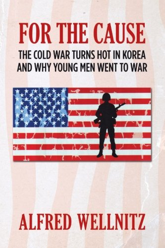9781490970325: For the Cause: The Cold War Turns Hot in Korea and Why Young Men Went to War