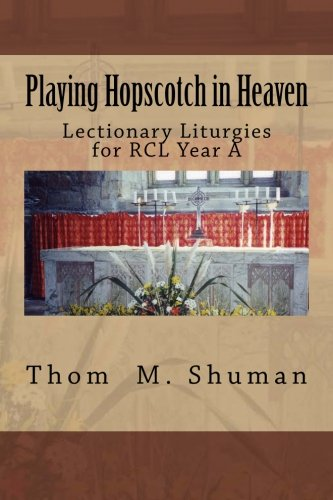 9781490970820: Playing Hopscotch in Heaven: Lectionary Liturgies for Year A