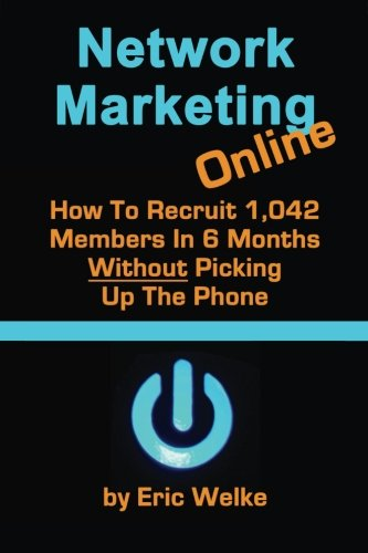 9781490970905: Network Marketing Online: How To Recruit 1,042 MLM Members In 6 Months Without picking up the phone