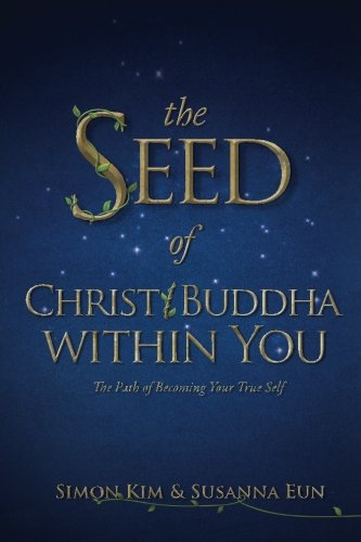 9781490973708: The Seed of Christ/Buddha Within You: The Path of Becoming Your True Self