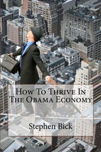 How To Thrive In The Obama Economy: Bick, Mr Stephen