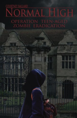 9781490976792: Normal High: Operation Teen-Aged Zombie Eradication (Volume 1)