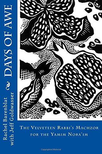 Days of Awe: The Velveteen Rabbi's Machzor: Barenblat, Rachel; Goldwasser,